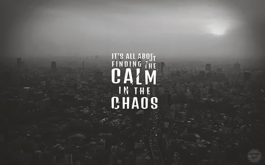 FINDING CALMNESS in CHAOS
